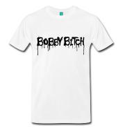 Bobby Bitch T-Shirt
